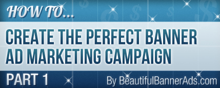 How to Create the perfect banner ad marketing campaign - Part 1