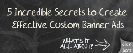 5 Incredible Secrets to Create Effective Custom Banner Ads