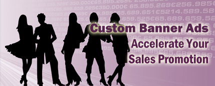Custom Banner Ads - Accelerate Your Sales Promotion